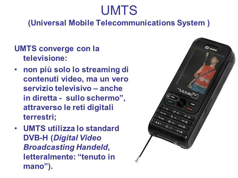 UMTS (Universal Mobile Telecommunications System ) UMTS converge con la televisione: non più solo lo streaming di contenuti video, ma un vero servizio