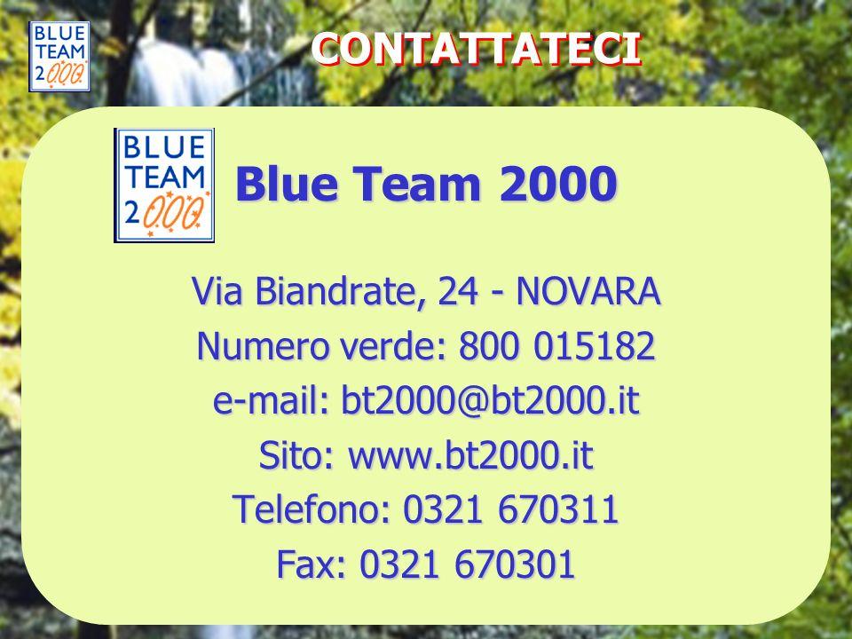 CONTATTATECI Blue Team 2000 Via Biandrate, 24 - NOVARA Numero verde: 800 015182 e-mail: bt2000@bt2000.it Sito: www.bt2000.it Telefono: 0321 670311 Fax