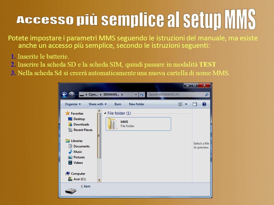 Potete impostare i parametri MMS seguendo le istruzioni del manuale, ma esiste anche un accesso più semplice, secondo le istruzioni seguenti: 1. Inser