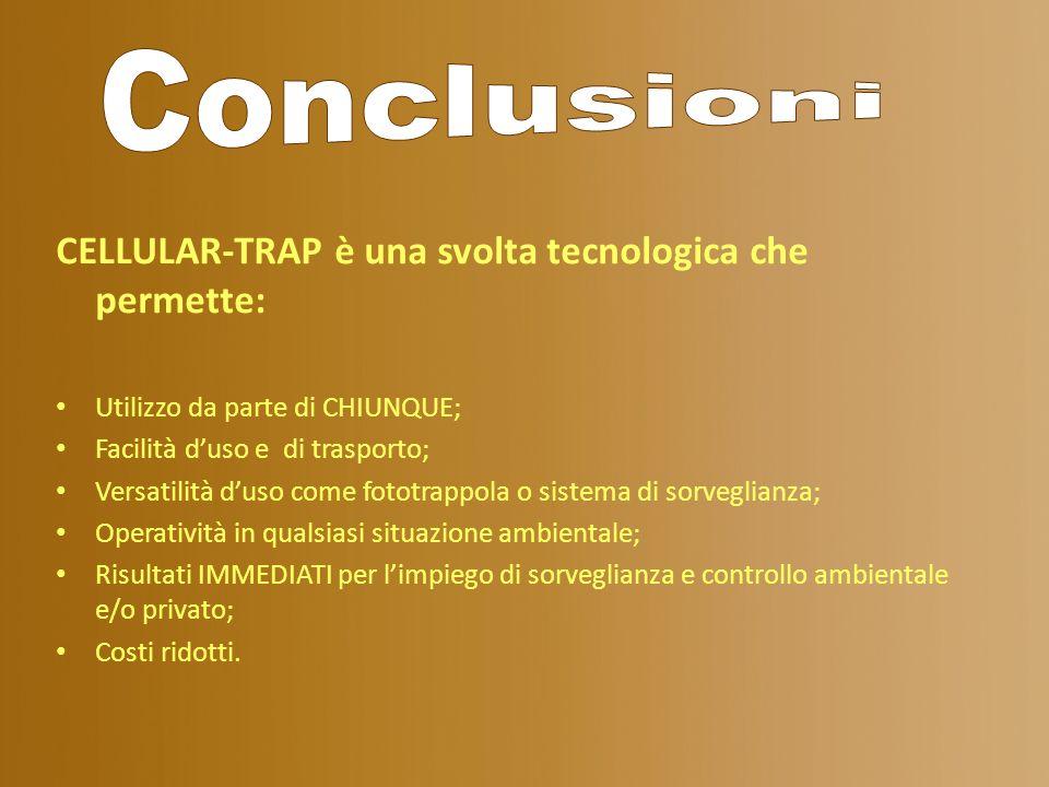 CELLULAR-TRAP è una svolta tecnologica che permette: Utilizzo da parte di CHIUNQUE; Facilità duso e di trasporto; Versatilità duso come fototrappola o