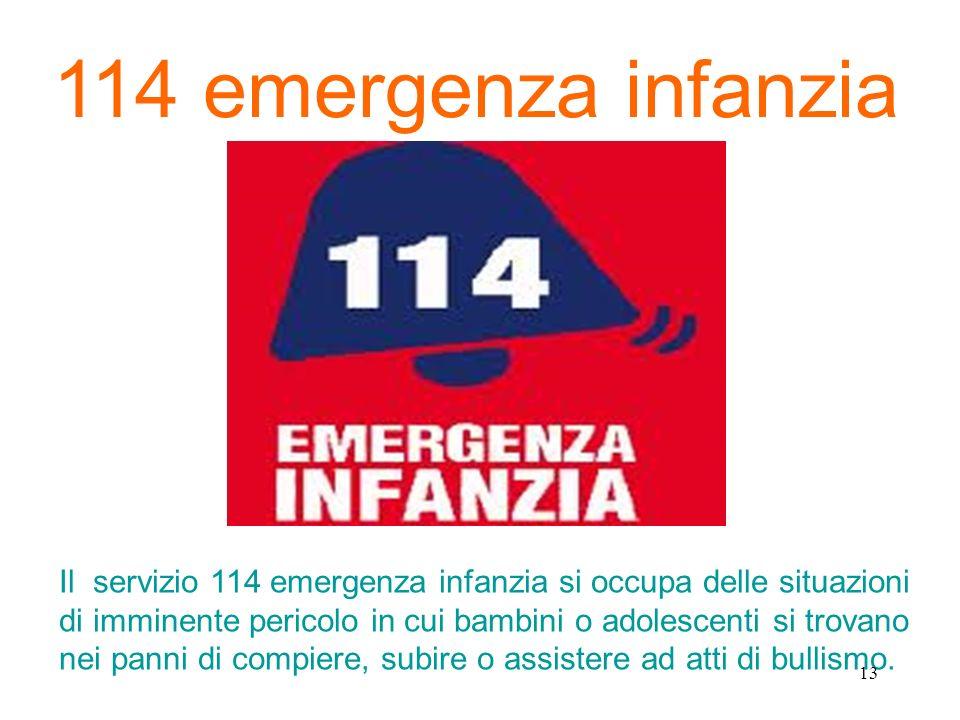 114 emergenza infanzia Il servizio 114 emergenza infanzia si occupa delle situazioni di imminente pericolo in cui bambini o adolescenti si trovano nei