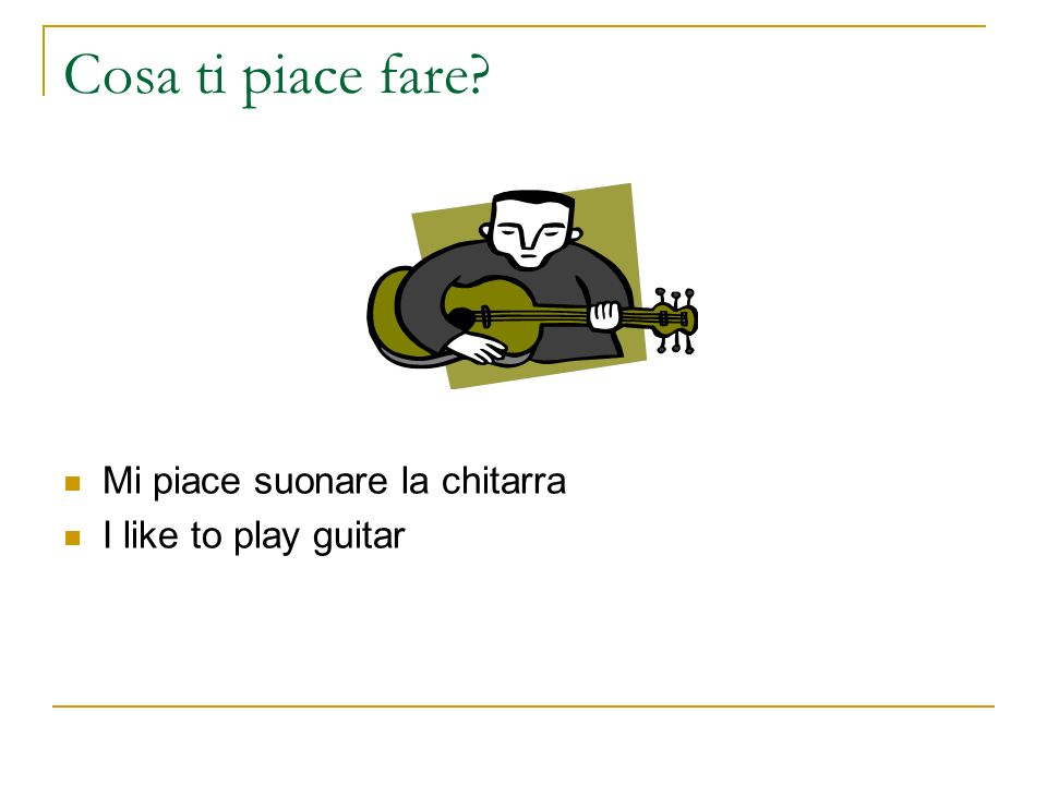 Key Questions asking other people what they like to do: Cosa gli piace fare a Alfredo.