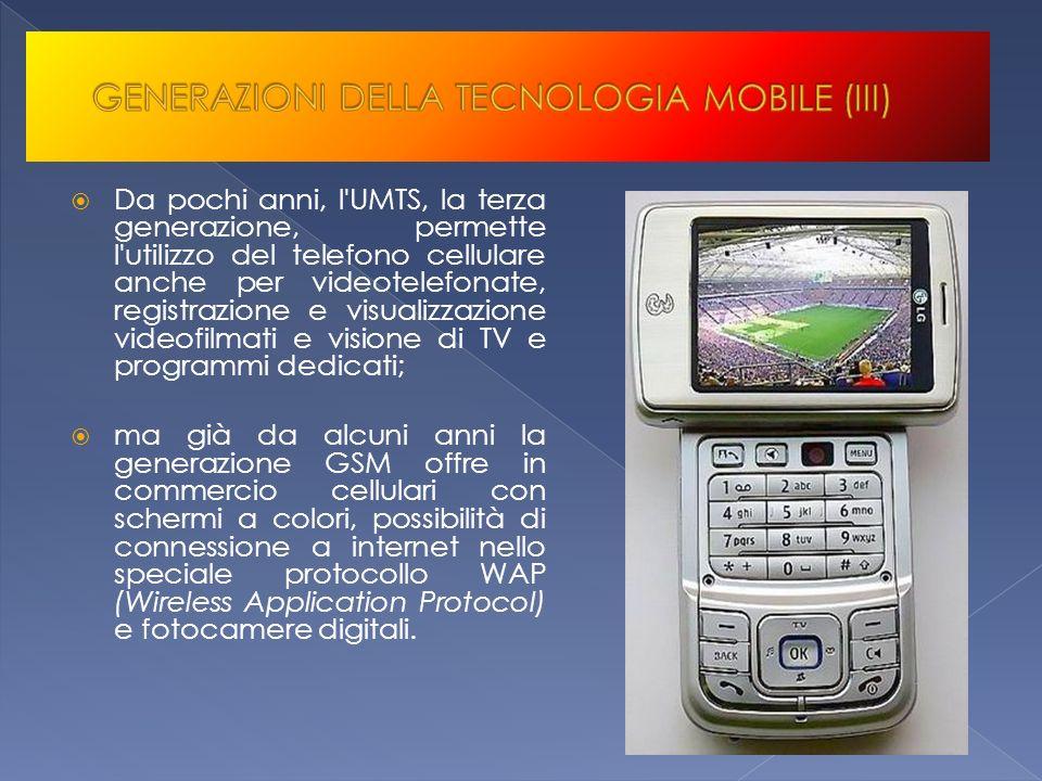 Da pochi anni, l'UMTS, la terza generazione, permette l'utilizzo del telefono cellulare anche per videotelefonate, registrazione e visualizzazione vid