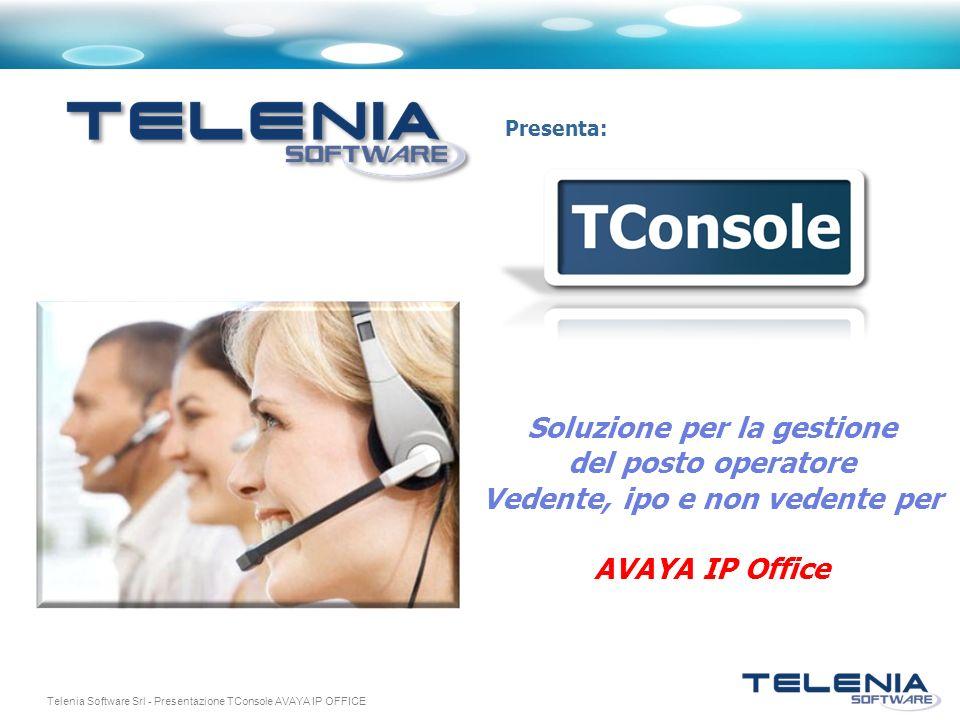 Telenia Software Srl - Presentazione TConsole AVAYA IP OFFICE Presenta: Soluzione per la gestione del posto operatore Vedente, ipo e non vedente per AVAYA IP Office