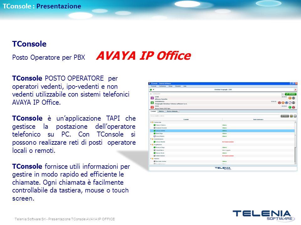 Telenia Software Srl - Presentazione TConsole AVAYA IP OFFICE TConsole : Presentazione TConsole POSTO OPERATORE per operatori vedenti, ipo-vedenti e non vedenti utilizzabile con sistemi telefonici AVAYA IP Office.