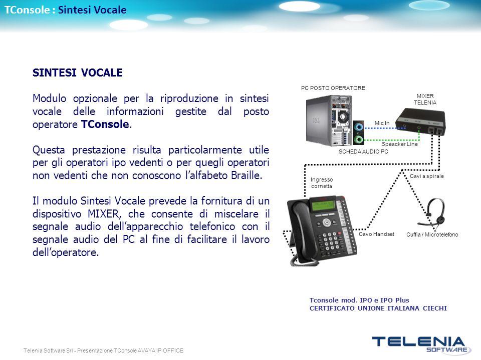 Telenia Software Srl - Presentazione TConsole AVAYA IP OFFICE TConsole : Sintesi Vocale SINTESI VOCALE Modulo opzionale per la riproduzione in sintesi vocale delle informazioni gestite dal posto operatore TConsole.