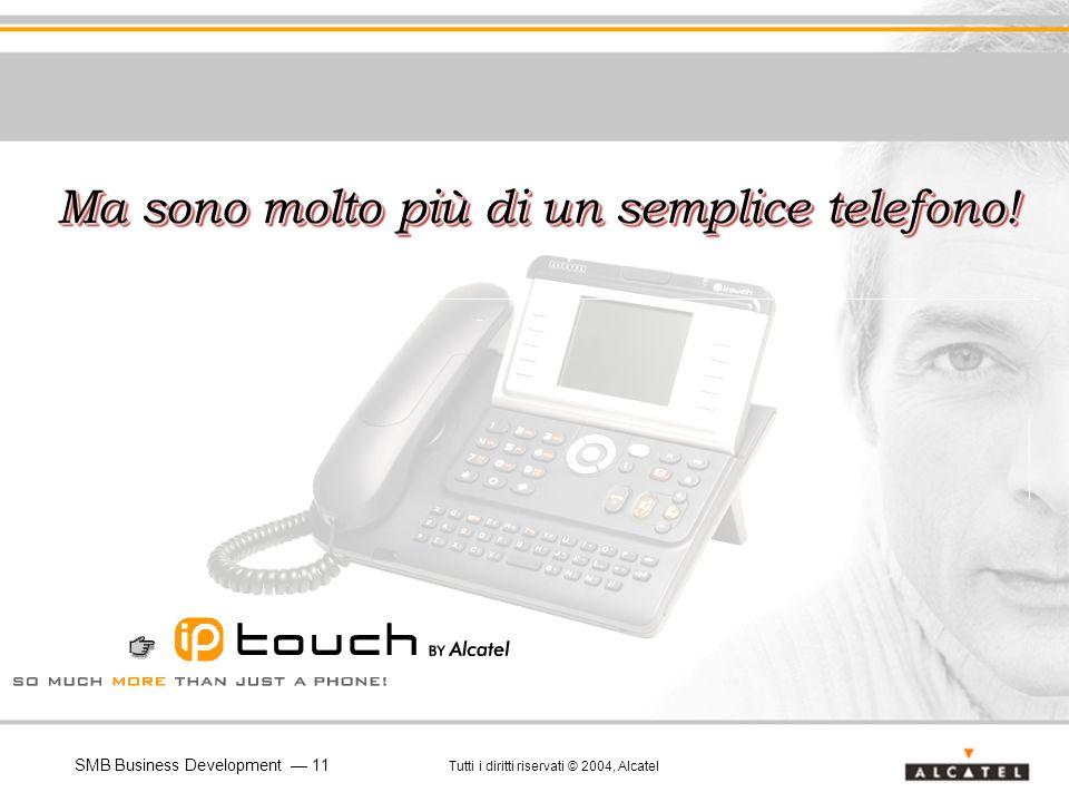 SMB Business Development 11 Tutti i diritti riservati © 2004, Alcatel Ma sono molto più di un semplice telefono!