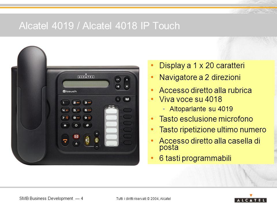 SMB Business Development 4 Tutti i diritti riservati © 2004, Alcatel Alcatel 4019 / Alcatel 4018 IP Touch Display Display a 1 x 20 caratteri Navigator