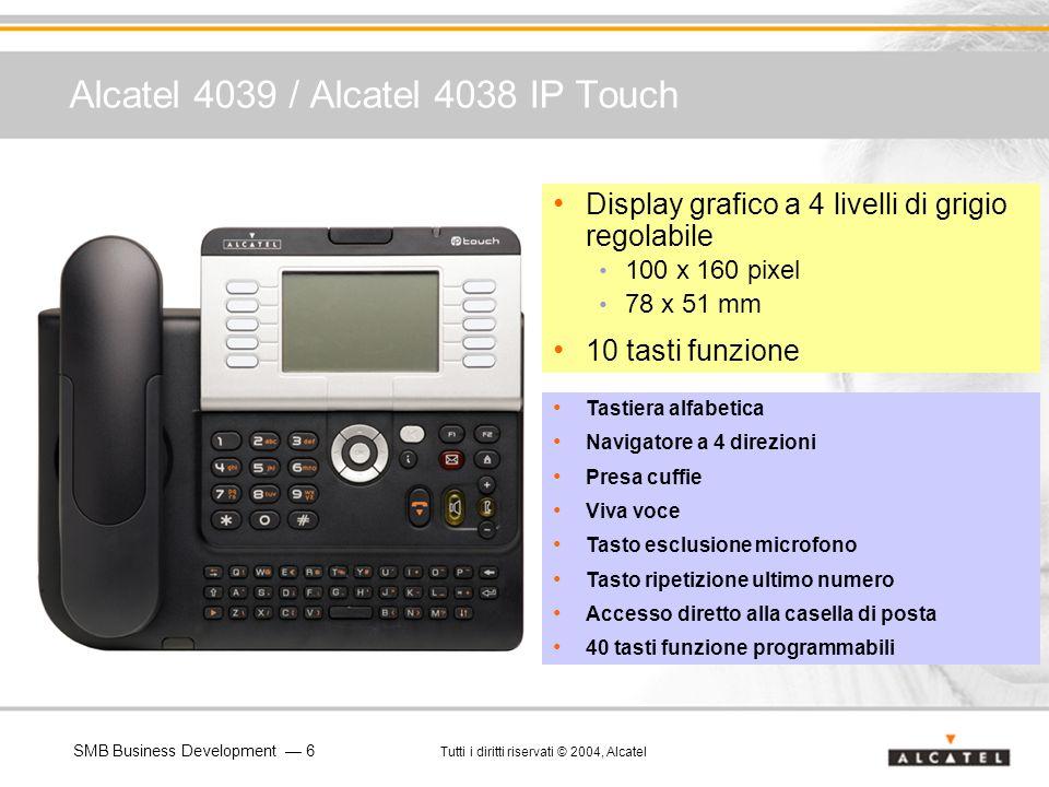 SMB Business Development 6 Tutti i diritti riservati © 2004, Alcatel Alcatel 4039 / Alcatel 4038 IP Touch Display grafico a 4 livelli di grigio regola