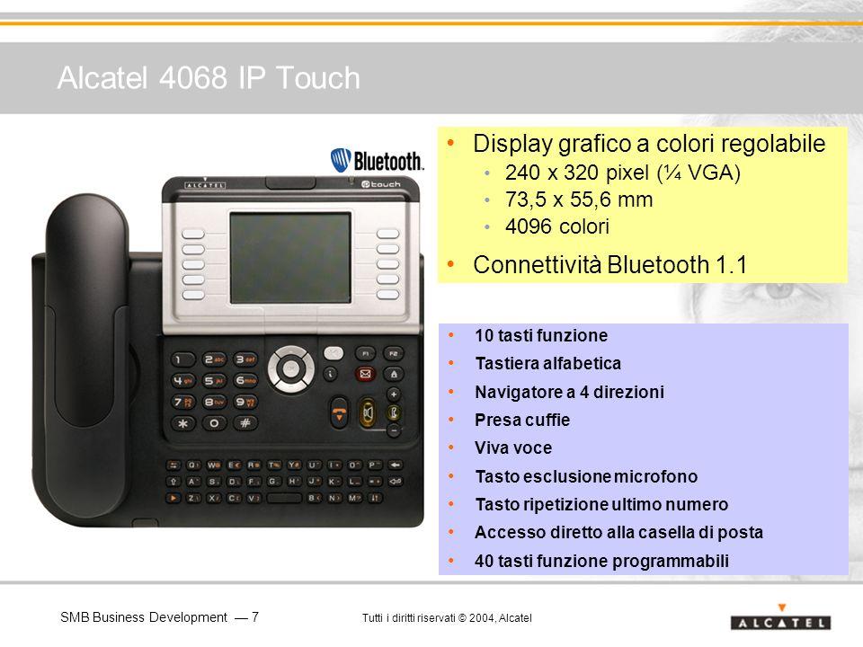 SMB Business Development 7 Tutti i diritti riservati © 2004, Alcatel Alcatel 4068 IP Touch Display grafico a colori regolabile 240 x 320 pixel (¼ VGA)