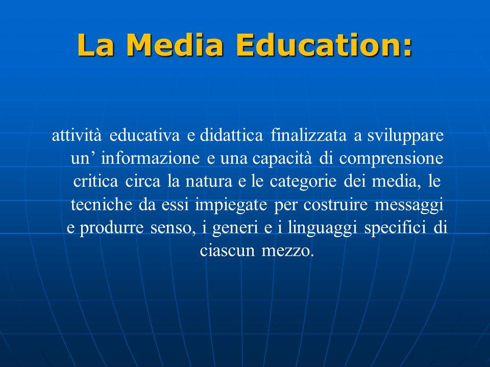 La Media Education: attività educativa e didattica finalizzata a sviluppare un informazione e una capacità di comprensione critica circa la natura e l