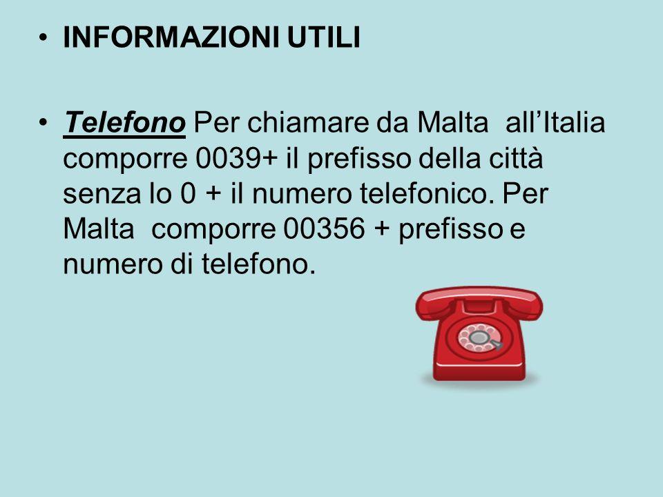INFORMAZIONI UTILI Telefono Per chiamare da Malta allItalia comporre 0039+ il prefisso della città senza lo 0 + il numero telefonico. Per Malta compor