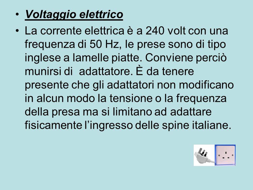 Voltaggio elettrico La corrente elettrica è a 240 volt con una frequenza di 50 Hz, le prese sono di tipo inglese a lamelle piatte. Conviene perciò mun