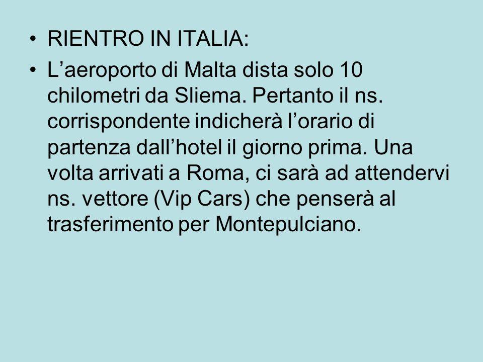 RIENTRO IN ITALIA: Laeroporto di Malta dista solo 10 chilometri da Sliema. Pertanto il ns. corrispondente indicherà lorario di partenza dallhotel il g