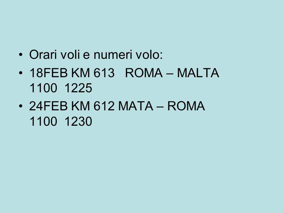 Orari voli e numeri volo: 18FEB KM 613 ROMA – MALTA 1100 1225 24FEB KM 612 MATA – ROMA 1100 1230