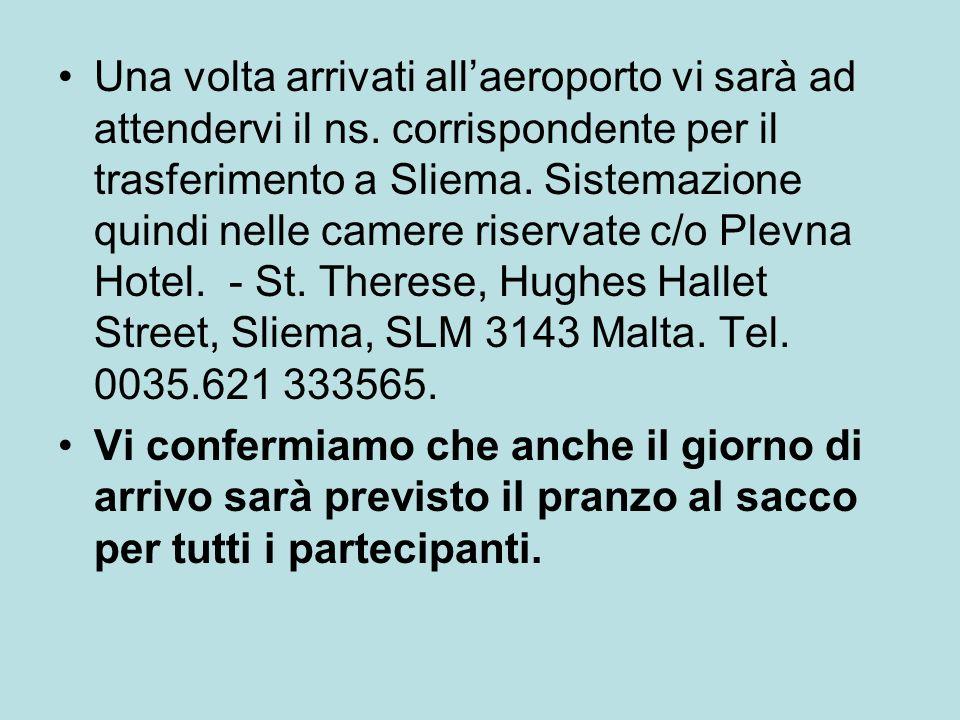 Una volta arrivati allaeroporto vi sarà ad attendervi il ns. corrispondente per il trasferimento a Sliema. Sistemazione quindi nelle camere riservate