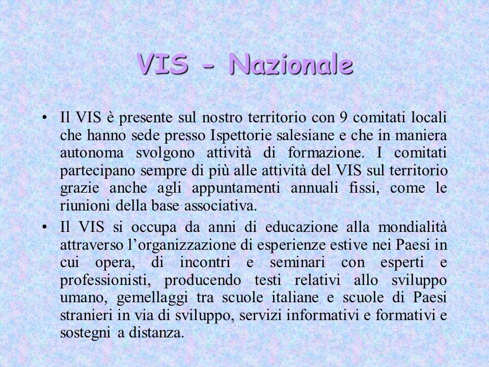 VIS - Nazionale Il VIS è presente sul nostro territorio con 9 comitati locali che hanno sede presso Ispettorie salesiane e che in maniera autonoma svo