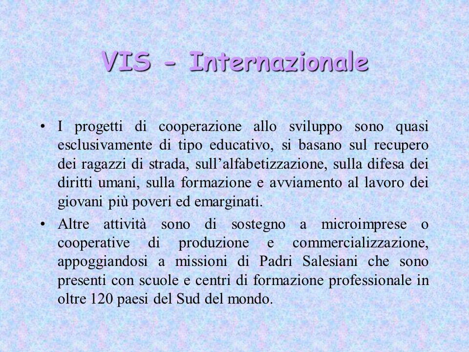 VIS - Internazionale I progetti di cooperazione allo sviluppo sono quasi esclusivamente di tipo educativo, si basano sul recupero dei ragazzi di strad