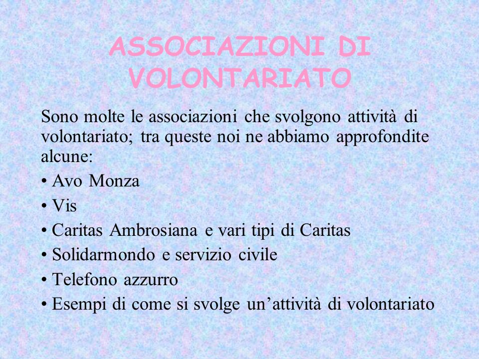 ASSOCIAZIONI DI VOLONTARIATO Sono molte le associazioni che svolgono attività di volontariato; tra queste noi ne abbiamo approfondite alcune: Avo Monz