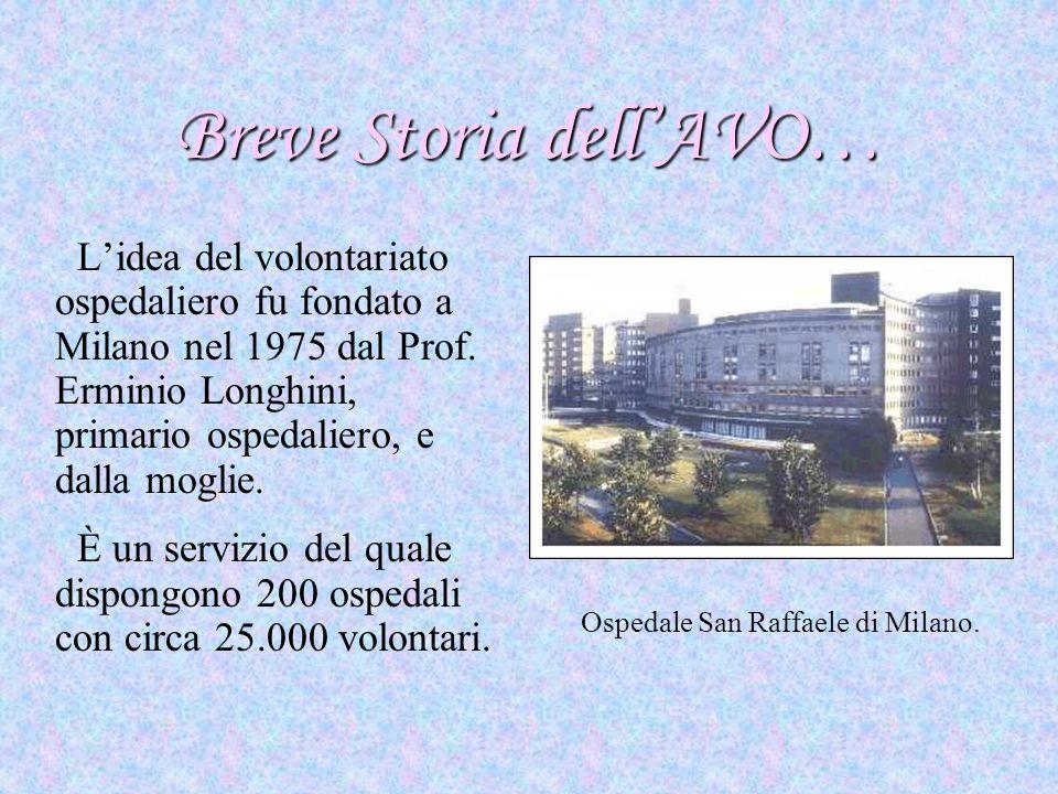 Breve Storia dellAVO… Lidea del volontariato ospedaliero fu fondato a Milano nel 1975 dal Prof. Erminio Longhini, primario ospedaliero, e dalla moglie