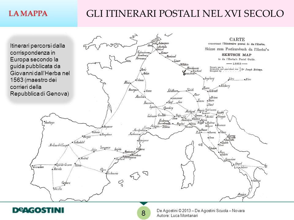 8 GLI ITINERARI POSTALI NEL XVI SECOLO LA MAPPA Itinerari percorsi dalla corrispondenza in Europa secondo la guida pubblicata da Giovanni dallHerba ne