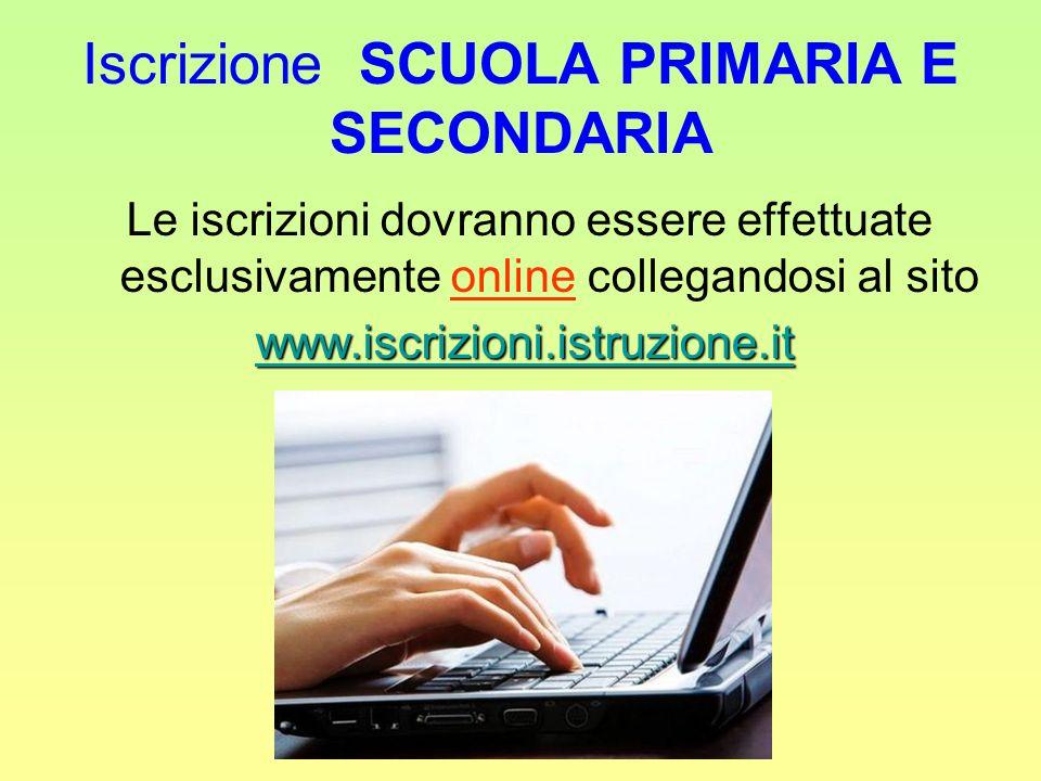 Iscrizione SCUOLA PRIMARIA E SECONDARIA Le iscrizioni dovranno essere effettuate esclusivamente online collegandosi al sito www.iscrizioni.istruzione.