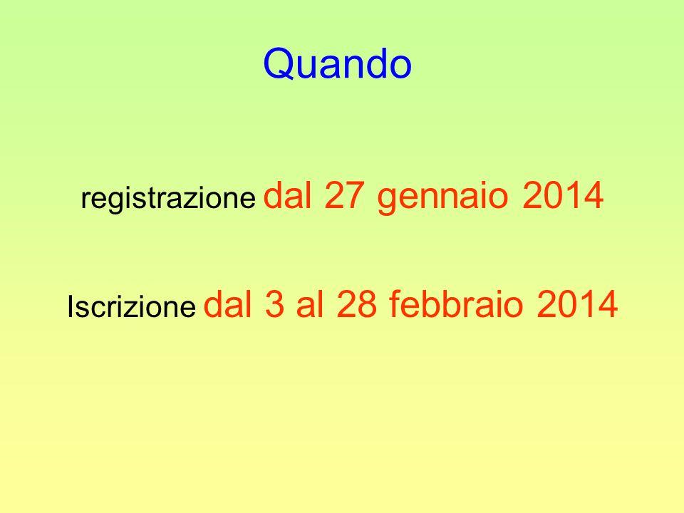 Quando registrazione dal 27 gennaio 2014 Iscrizione dal 3 al 28 febbraio 2014