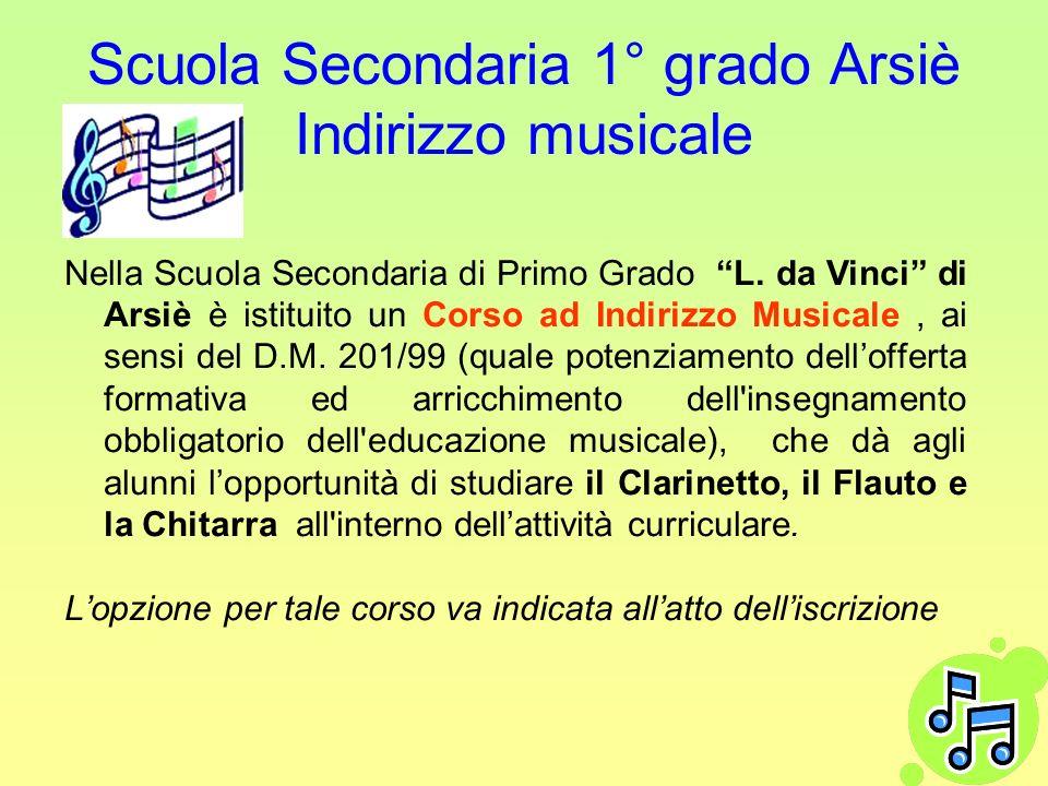 Scuola Secondaria 1° grado Arsiè Indirizzo musicale Nella Scuola Secondaria di Primo Grado L. da Vinci di Arsiè è istituito un Corso ad Indirizzo Musi