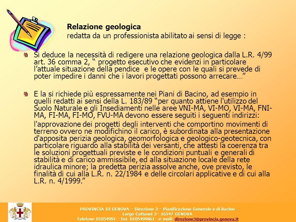 16 Si deduce la necessità di redigere una relazione geologica dalla L.R. 4/99 art. 36 comma 2, progetto esecutivo che evidenzi in particolare lattuale