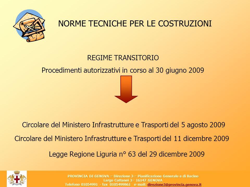 25 NORME TECNICHE PER LE COSTRUZIONI REGIME TRANSITORIO Procedimenti autorizzativi in corso al 30 giugno 2009 Circolare del Ministero Infrastrutture e