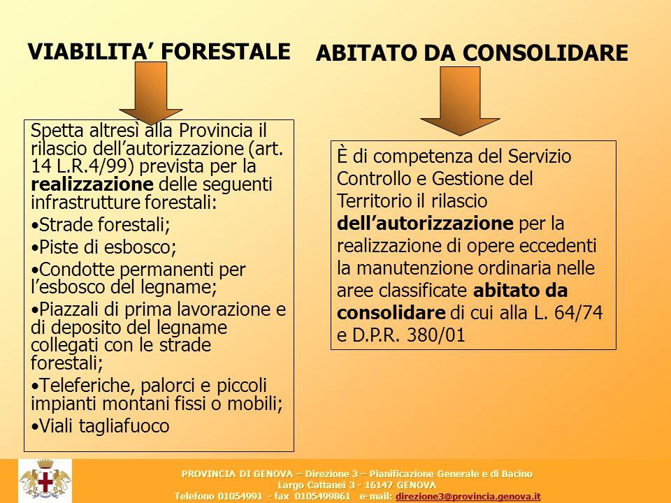 8 Spetta altresì alla Provincia il rilascio dellautorizzazione (art. 14 L.R.4/99) prevista per la realizzazione delle seguenti infrastrutture forestal