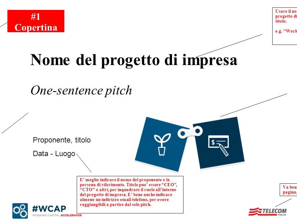 Proponente, titolo Data - Luogo Nome del progetto di impresa One-sentence pitch #1 Copertina La prima slide deve essere una slide di copertina che agg