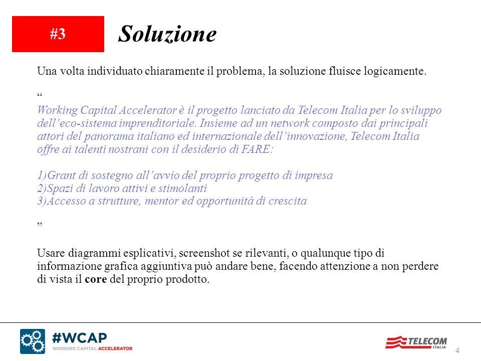 4 #3 Soluzione Una volta individuato chiaramente il problema, la soluzione fluisce logicamente. Working Capital Accelerator è il progetto lanciato da