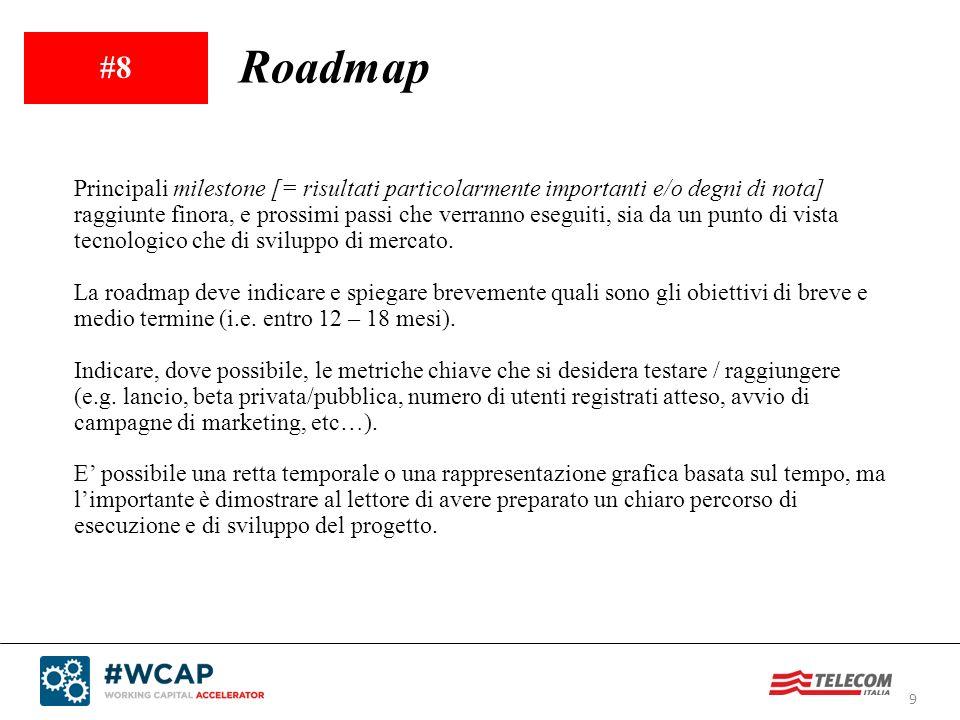 9 #8 Roadmap Principali milestone [= risultati particolarmente importanti e/o degni di nota] raggiunte finora, e prossimi passi che verranno eseguiti,