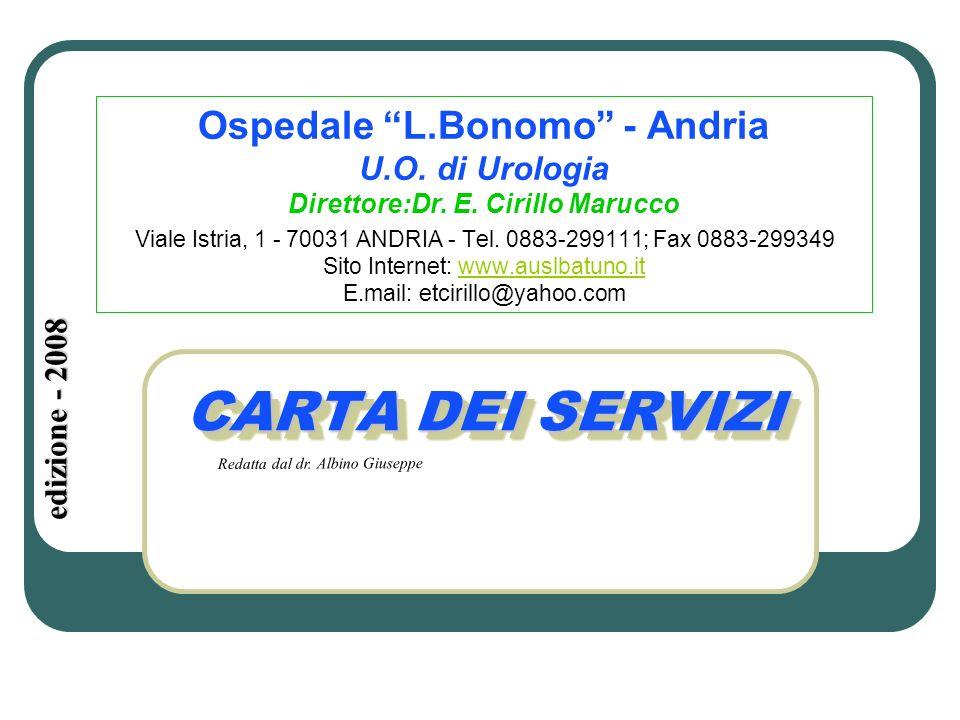 CARTA DEI SERVIZI Ospedale L.Bonomo - Andria U.O. di Urologia Direttore:Dr. E. Cirillo Marucco Viale Istria, 1 - 70031 ANDRIA - Tel. 0883-299111; Fax