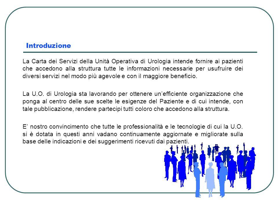 Introduzione La Carta dei Servizi della Unità Operativa di Urologia intende fornire ai pazienti che accedono alla struttura tutte le informazioni nece