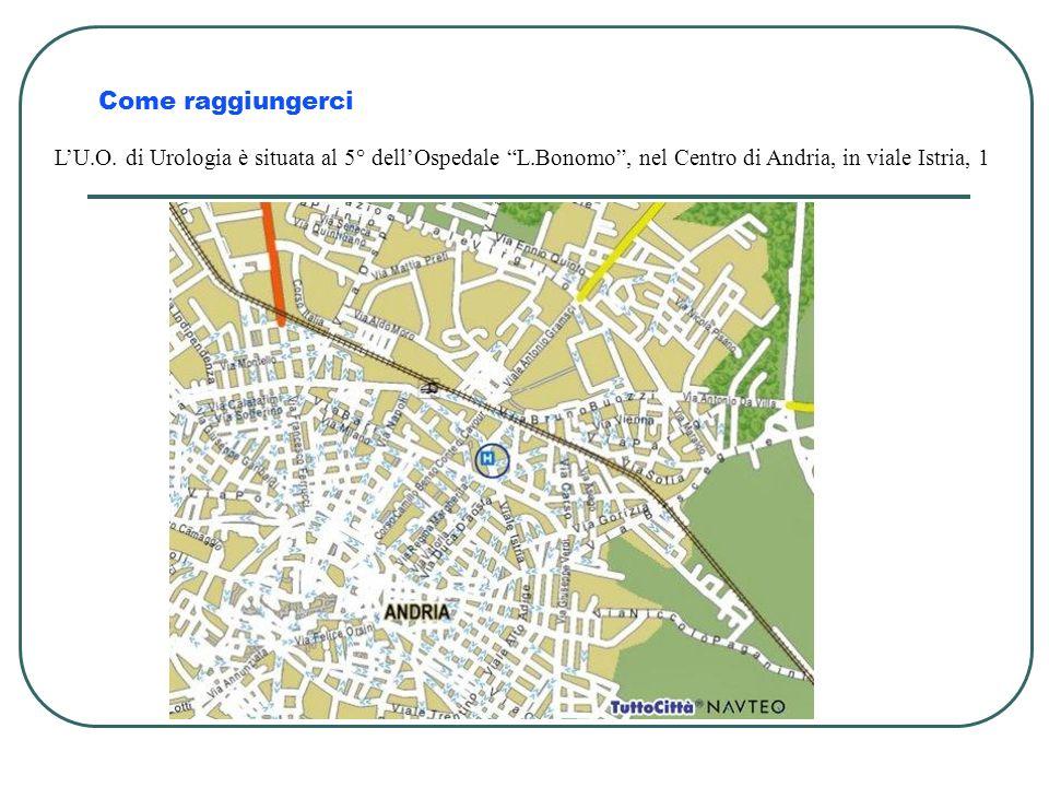 Come raggiungerci LU.O. di Urologia è situata al 5° dellOspedale L.Bonomo, nel Centro di Andria, in viale Istria, 1