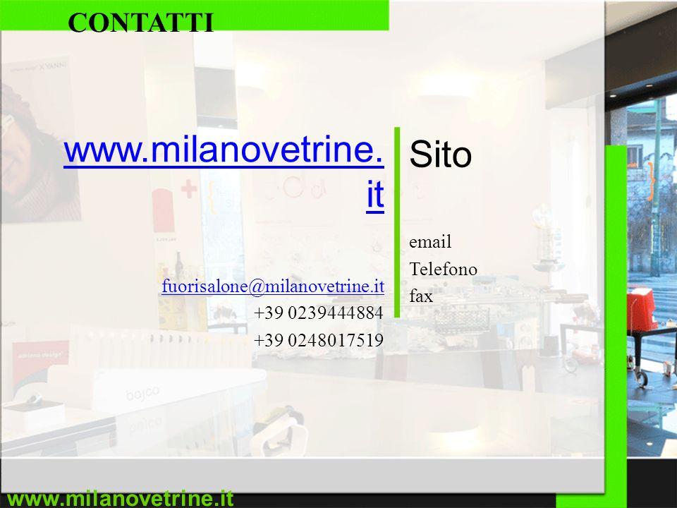 www.milanovetrine.it CONTATTI www.milanovetrine. it fuorisalone@milanovetrine.it +39 0239444884 +39 0248017519 Sito email Telefono fax