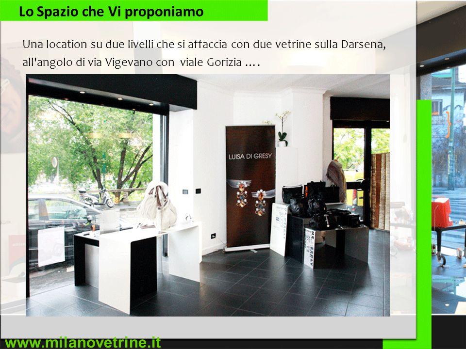 www.milanovetrine.it Lo Spazio che Vi proponiamo Una location su due livelli che si affaccia con due vetrine sulla Darsena, all'angolo di via Vigevano