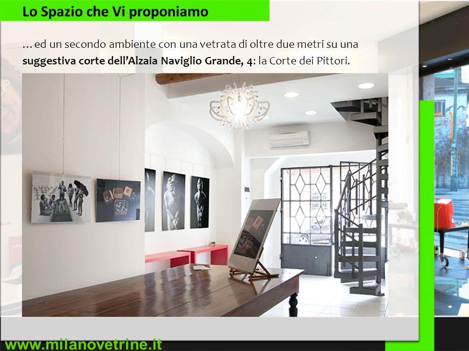 www.milanovetrine.it Lo Spazio che Vi proponiamo …ed un secondo ambiente con una vetrata di oltre due metri su una suggestiva corte dellAlzaia Naviglio Grande, 4: la Corte dei Pittori.