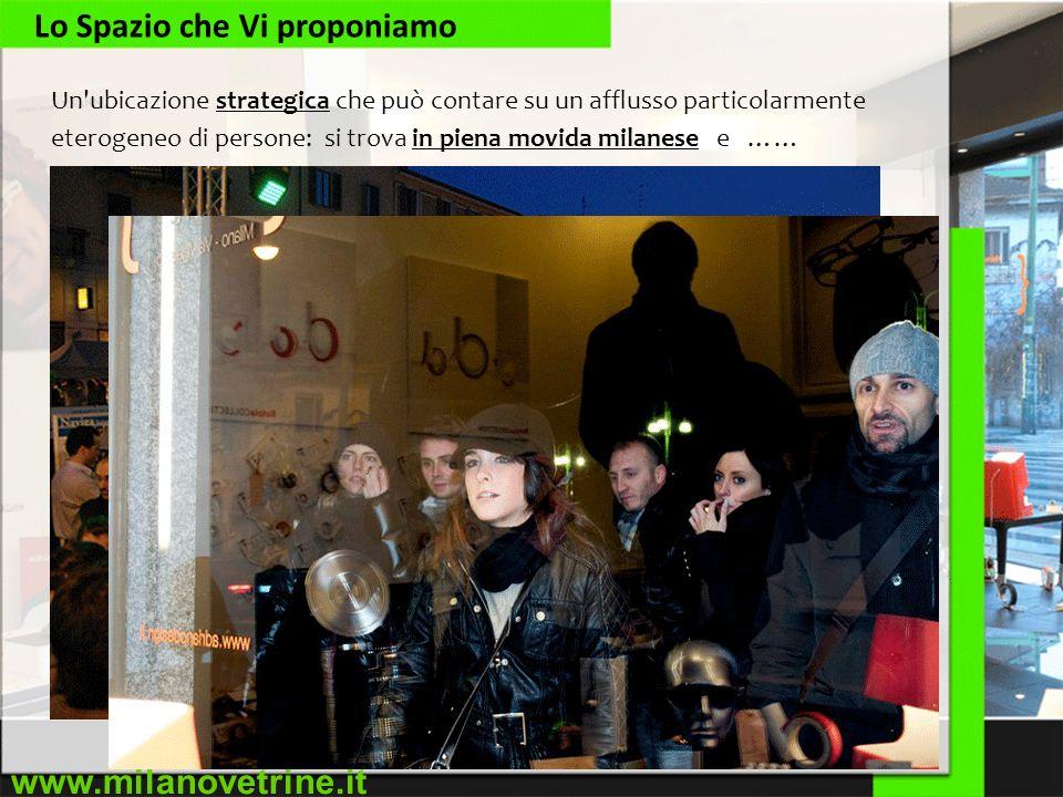www.milanovetrine.it Lo Spazio che Vi proponiamo Un'ubicazione strategica che può contare su un afflusso particolarmente eterogeneo di persone: si tro