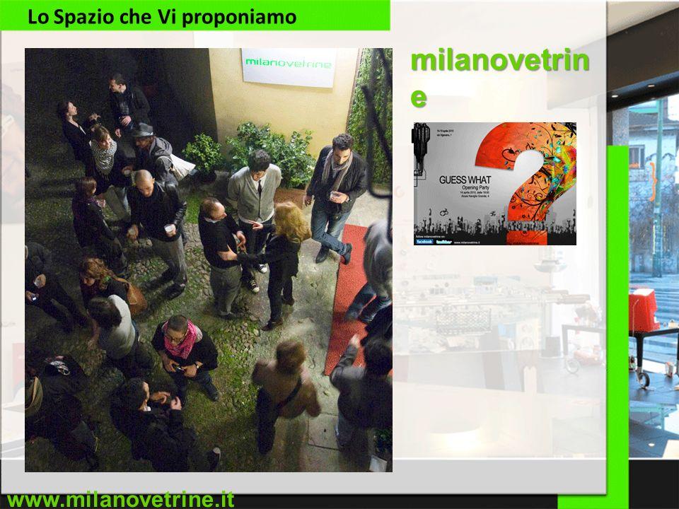 www.milanovetrine.it Lo Spazio che Vi proponiamo milanovetrin e Fuori Salone 2010