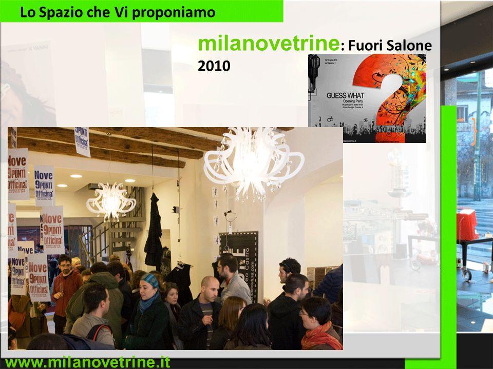 www.milanovetrine.it Lo Spazio che Vi proponiamo milanovetrine : Fuori Salone 2010
