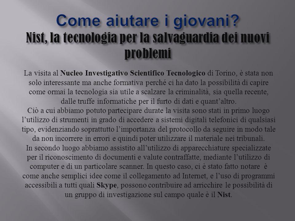La visita al Nucleo Investigativo Scientifico Tecnologico di Torino, è stata non solo interessante ma anche formativa perché ci ha dato la possibilità