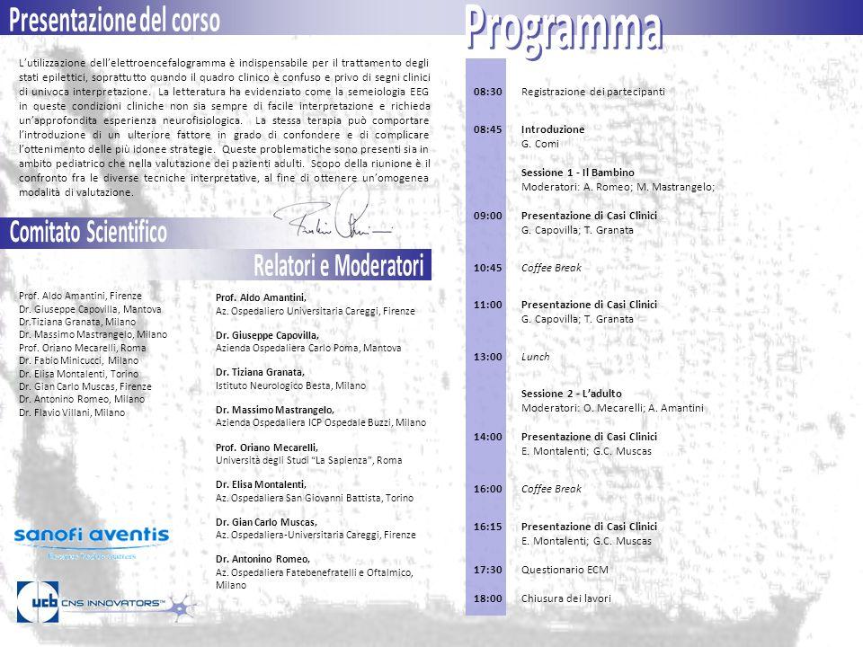 08:30 08:45 09:00 10:45 11:00 13:00 14:00 16:00 16:15 17:30 18:00 Prof. Aldo Amantini, Firenze Dr. Giuseppe Capovilla, Mantova Dr.Tiziana Granata, Mil