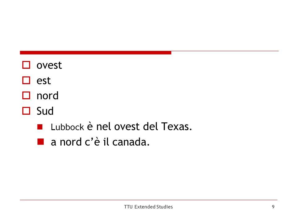TTU Extended Studies9 ovest est nord Sud Lubbock è nel ovest del Texas. a nord cè il canada.