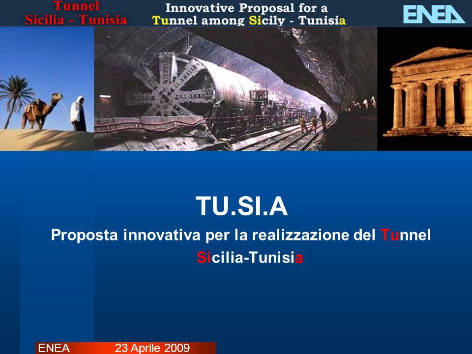 TU.SI.A Proposta innovativa per la realizzazione del Tunnel Sicilia-Tunisia ENEA 23 Aprile 2009