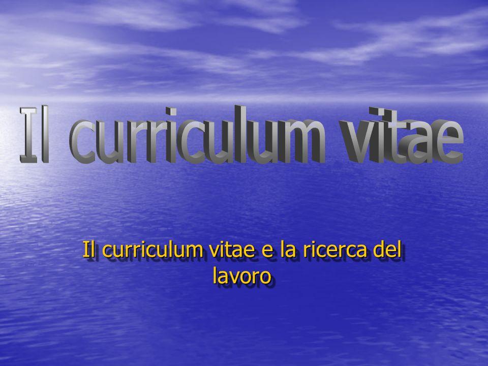 La ricerca del lavoro: da dove cominciare La ricerca del lavoro: da dove cominciare Il curriculum vitae Il curriculum vitae La ricerca del lavoro: da dove cominciare La ricerca del lavoro: da dove cominciare Il curriculum vitae Il curriculum vitae