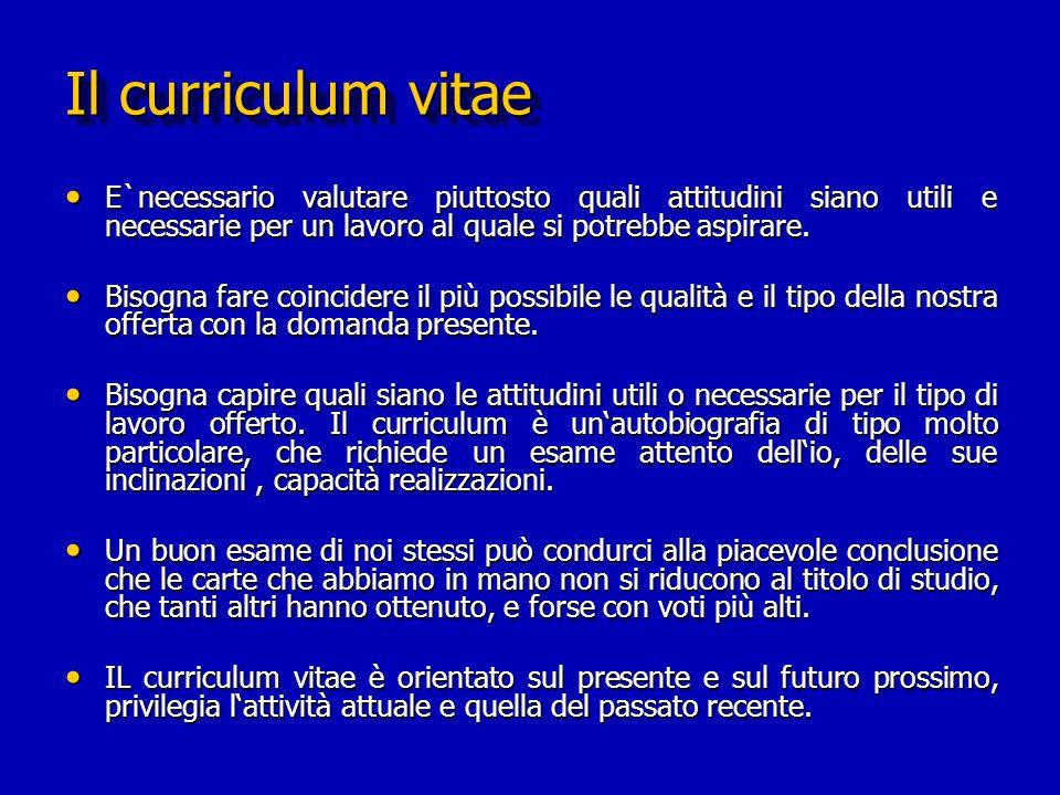 Il curriculum vitae E`necessario valutare piuttosto quali attitudini siano utili e necessarie per un lavoro al quale si potrebbe aspirare. E`necessari