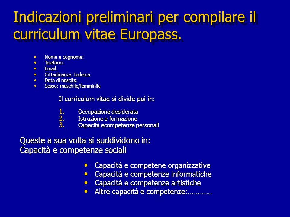 Indicazioni preliminari per compilare il curriculum vitae Europass. Capacità e competene organizzative Capacità e competene organizzative Capacità e c